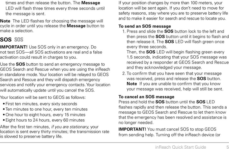 Do not test SOS all SOS activations are real and a false activation could result in charges to you.
