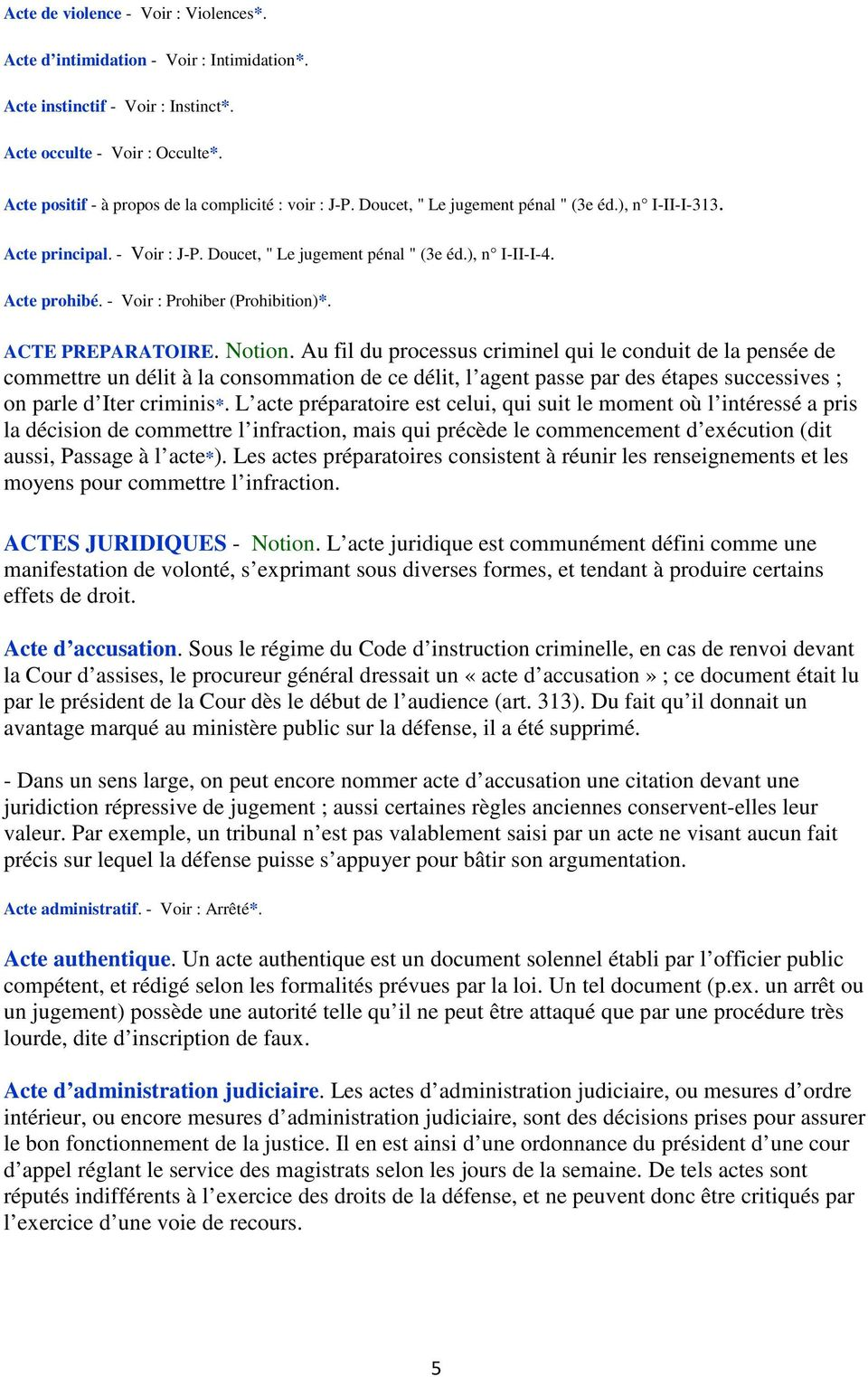 Acte prohibé. - Voir : Prohiber (Prohibition)*. ACTE PREPARATOIRE. Notion.