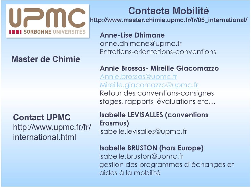 fr Retour des conventions-consignes stages, rapports, évaluations etc Contact UPMC# http://www.upmc.fr/fr/ international.