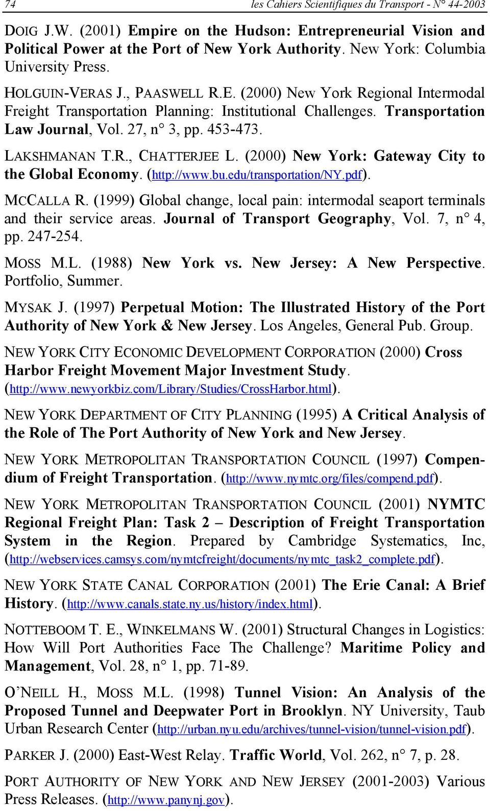 27, n 3, pp. 453-473. LAKSHMANAN T.R., CHATTERJEE L. (2000) New York: Gateway City to the Global Economy. (http://www.bu.edu/transportation/ny.pdf). MCCALLA R.