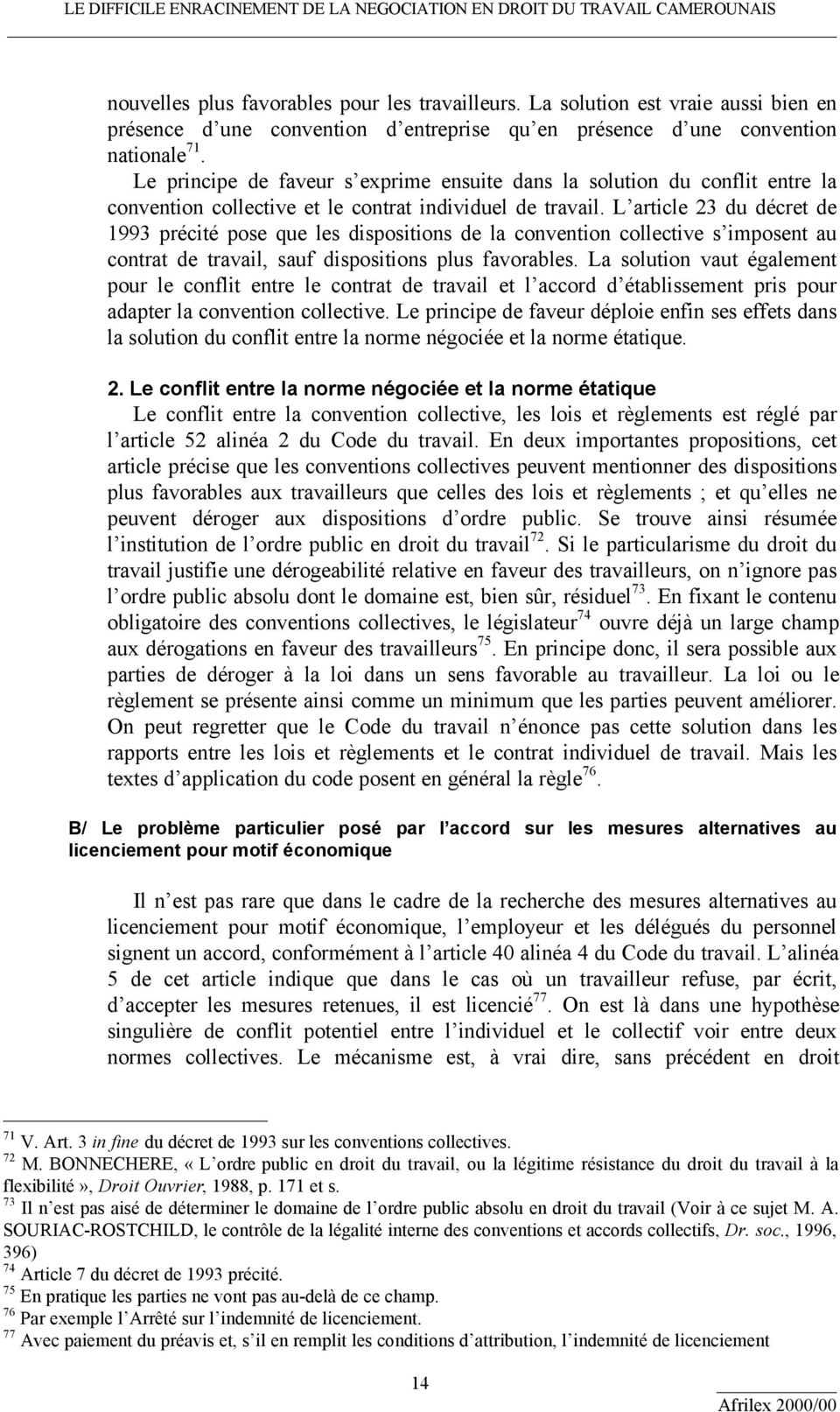 L article 23 du décret de 1993 précité pose que les dispositions de la convention collective s imposent au contrat de travail, sauf dispositions plus favorables.