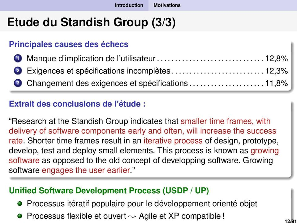 .................... 11,8% Extrait des conclusions de l étude : Research at the Standish Group indicates that smaller time frames, with delivery of software components early and often, will increase the success rate.