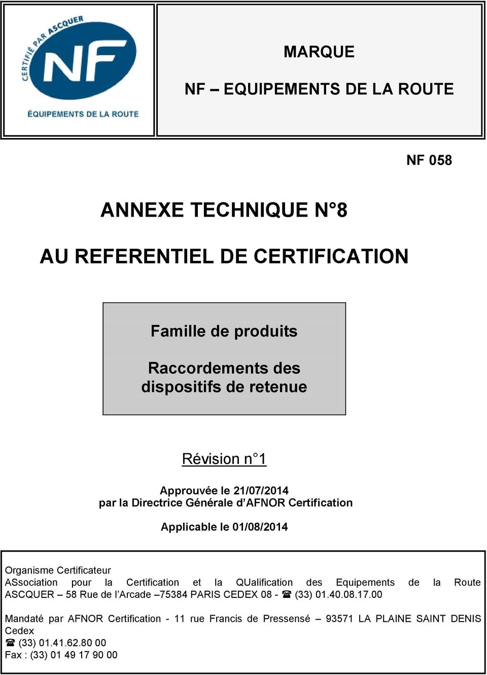 ASsociation pour la Certification et la QUalification des Equipements de la Route ASCQUER 58 Rue de l Arcade 75384 PARIS CEDEX 08 - (33) 01.40.08.17.