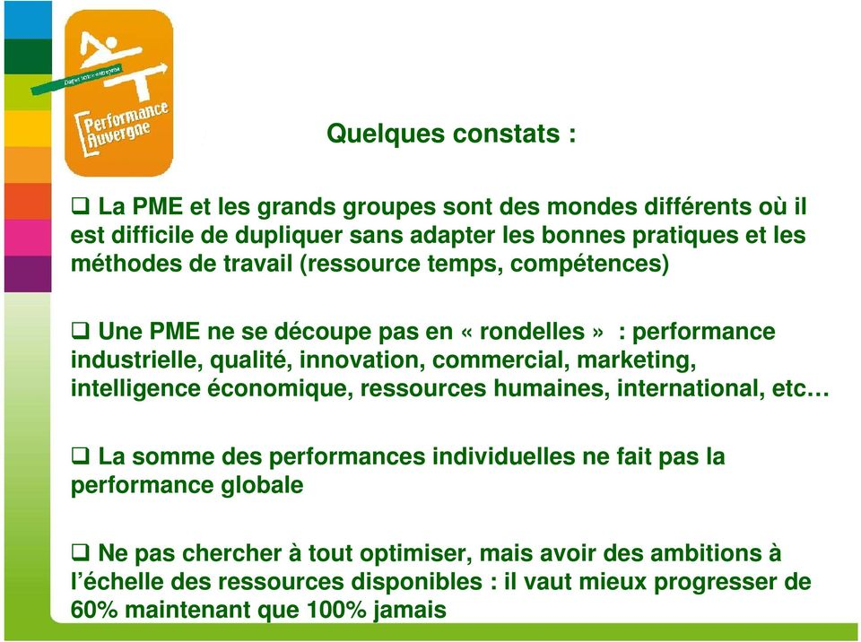 marketing, intelligence économique, ressources humaines, international, etc La somme des performances individuelles ne fait pas la performance globale Ne