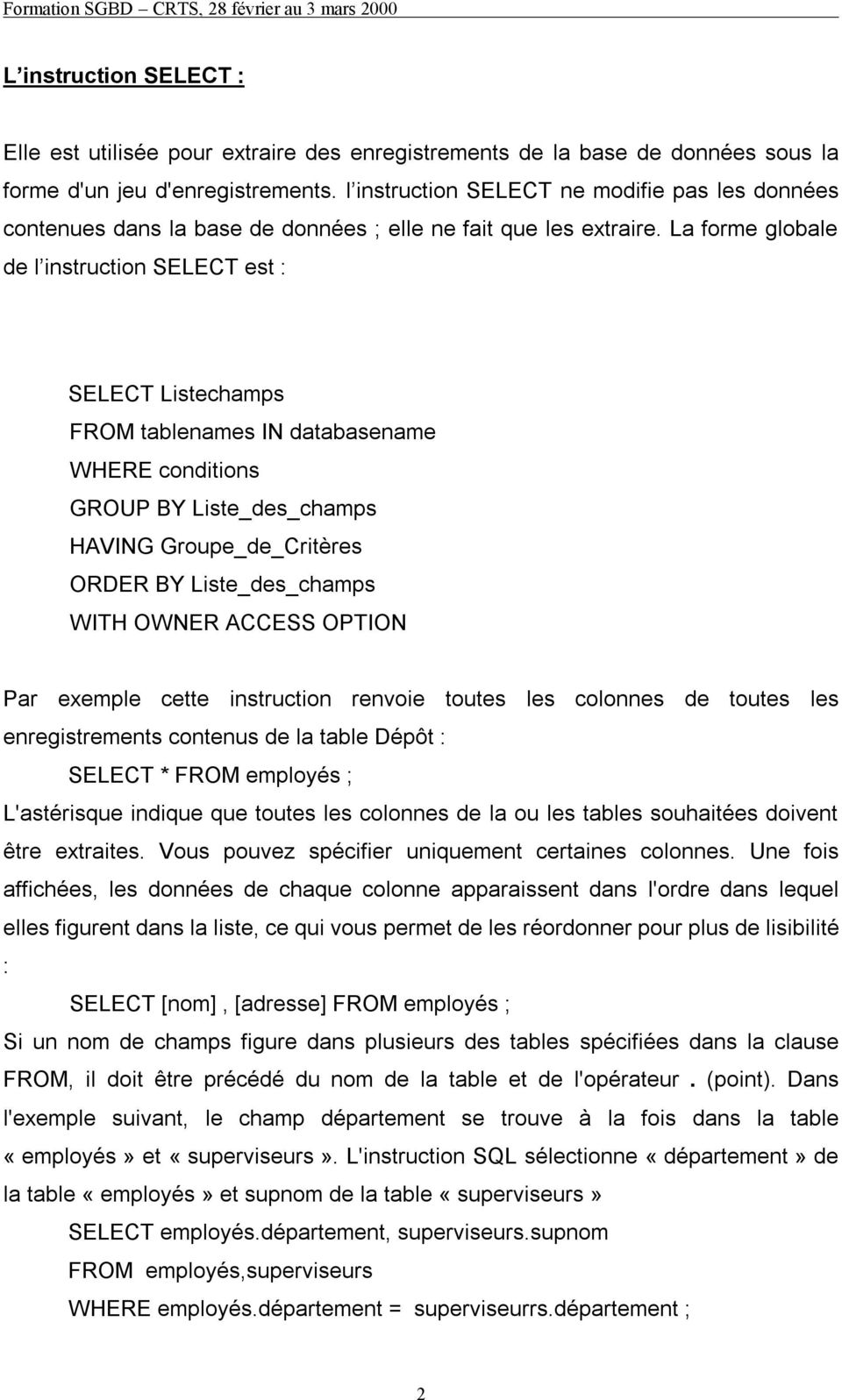 La forme globale de l instruction SELECT est : SELECT Listechamps FROM tablenames IN databasename WHERE conditions GROUP BY Liste_des_champs HAVING Groupe_de_Critères ORDER BY Liste_des_champs WITH