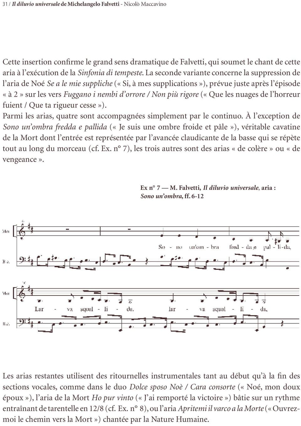 La seconde variante concerne la suppression de l aria de Noé Se a le mie suppliche («Si, à mes supplications»), prévue juste après l épisode «à 2» sur les vers Fuggano i nembi d orrore / Non più