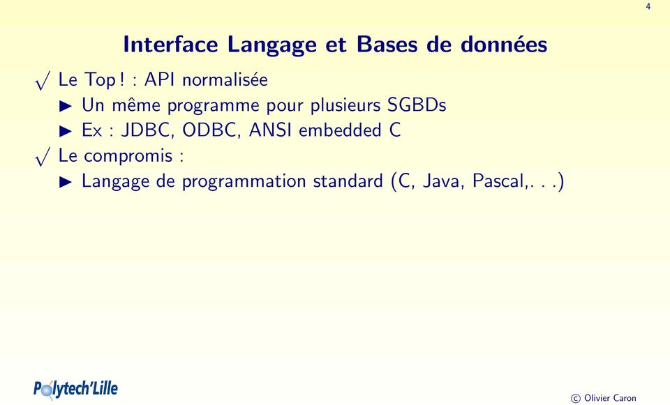 SGBDs Ex : JDBC, ODBC, ANSI embedded C Le compromis