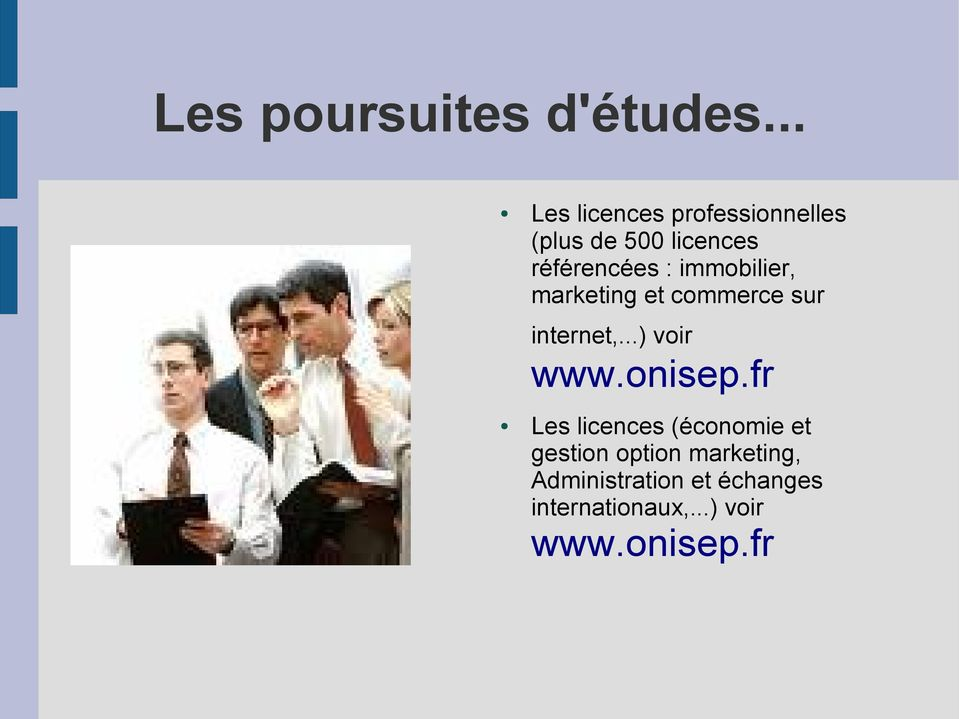 immobilier, marketing et commerce sur internet,...) voir www.onisep.