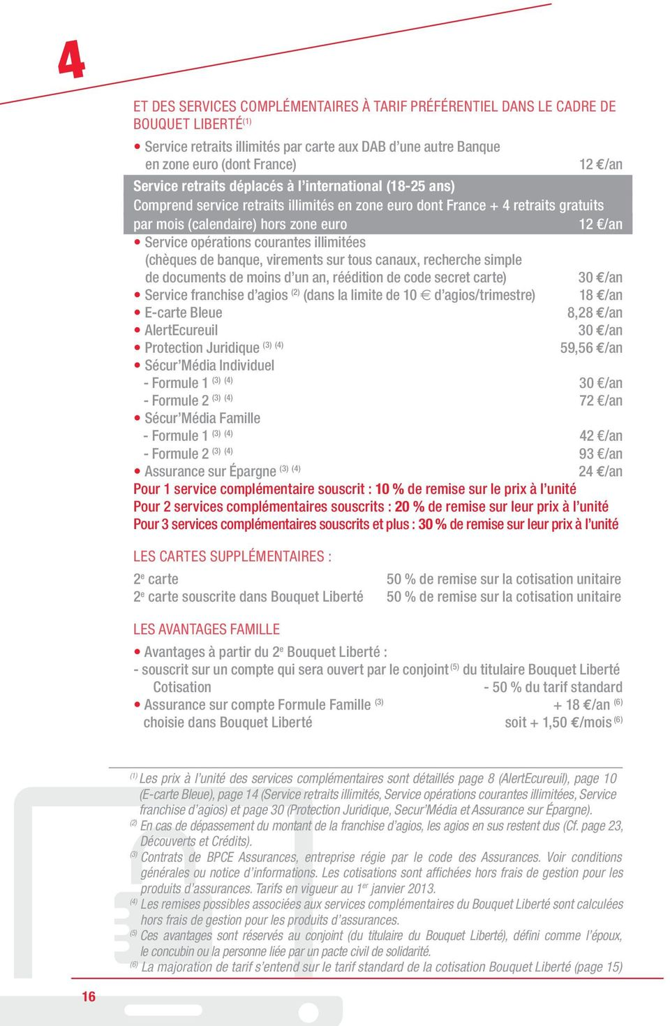 courantes illimitées (chèques de banque, virements sur tous canaux, recherche simple de documents de moins d un an, réédition de code secret carte) 30 /an Service franchise d agios (2) (dans la