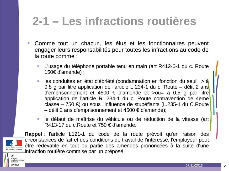 Route délit 2 ans d'emprisonnement et 4500 d'amende et >ou= à 0,5 g par litre application de l'article R. 234-1 du c. Route contravention de 4ème classe 750 ) ou sous l'influence de stupéfiants (L.