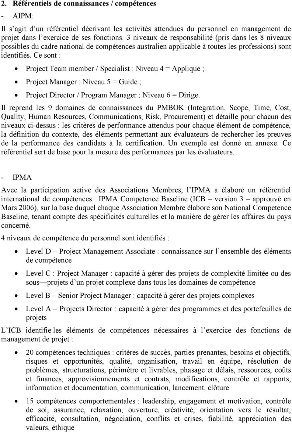 Ce sont : Project Team member / Specialist : Niveau 4 = Applique ; Project Manager : Niveau 5 = Guide ; Project Director / Program Manager : Niveau 6 = Dirige.