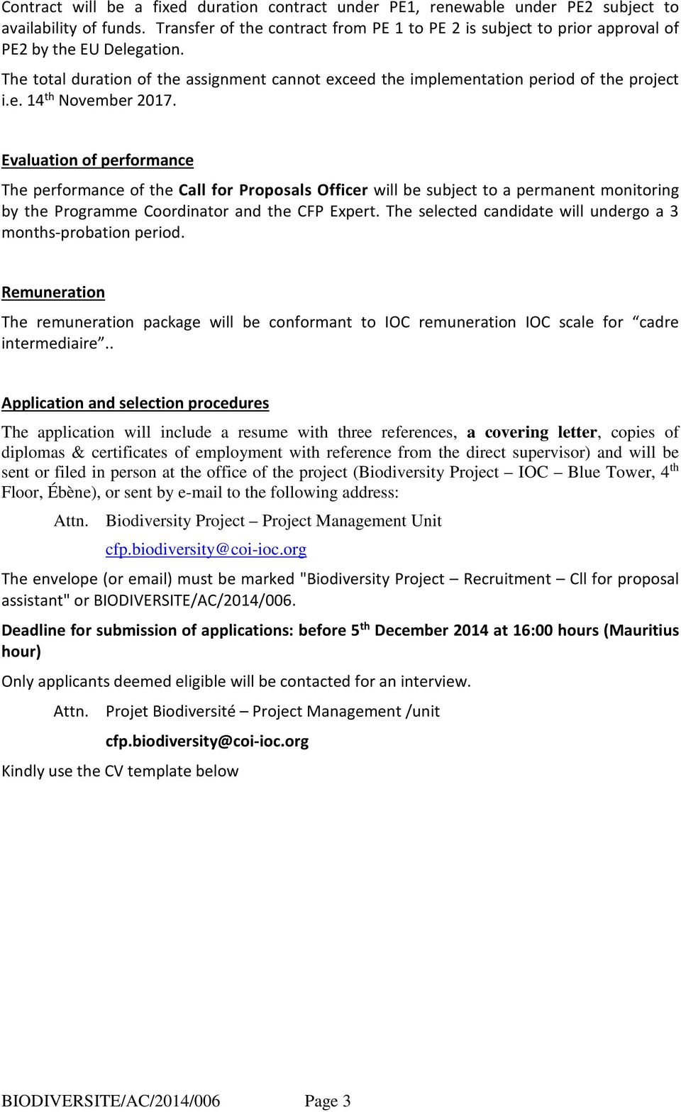 Evaluation of performance The performance of the Call for Proposals Officer will be subject to a permanent monitoring by the Programme Coordinator and the CFP Expert.