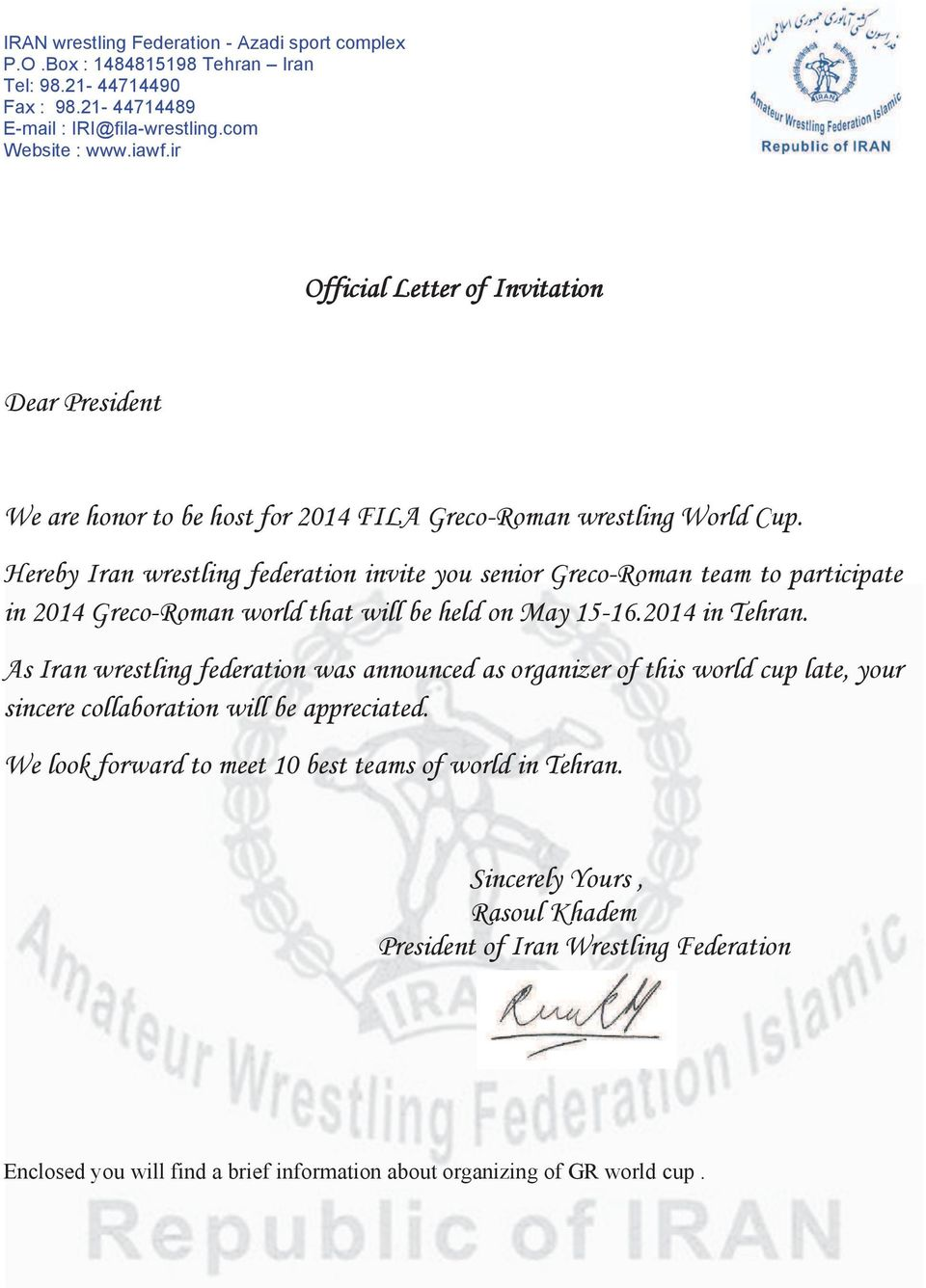 Hereby Iran wrestling federation invite you senior Greco-Roman team to participate in 2014 Greco-Roman world that will be held on May 15-16.2014 in Tehran.