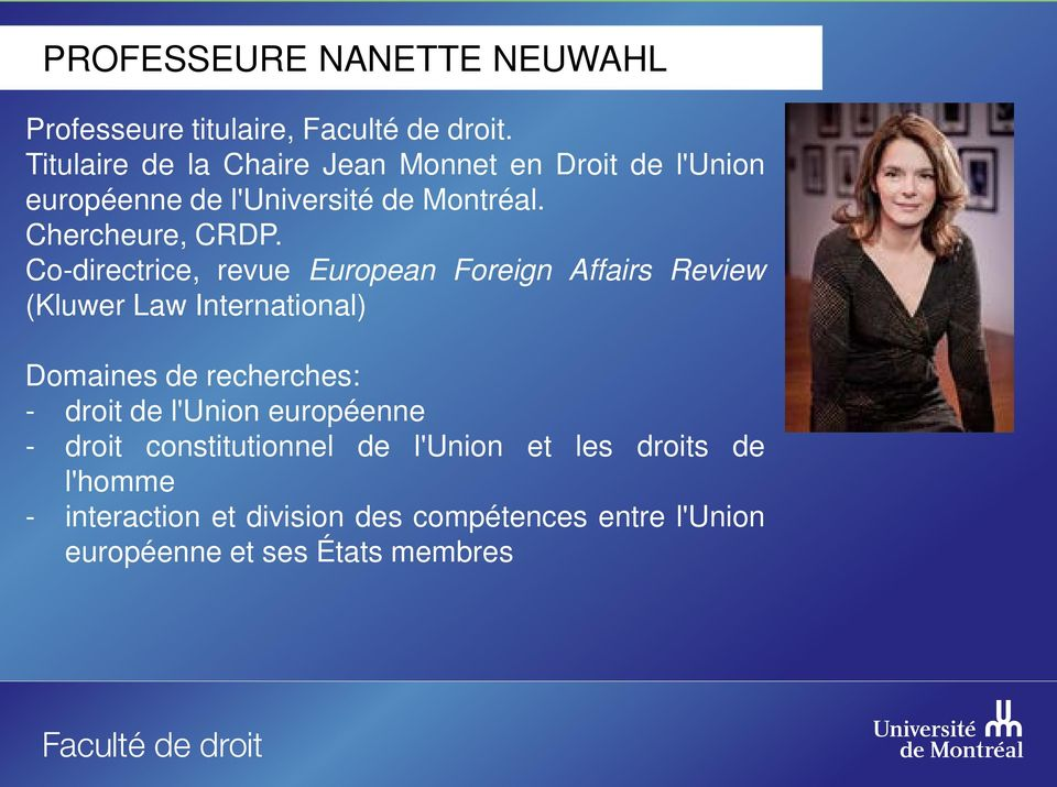 Co-directrice, revue European Foreign Affairs Review (Kluwer Law International) Domaines de recherches: - droit de