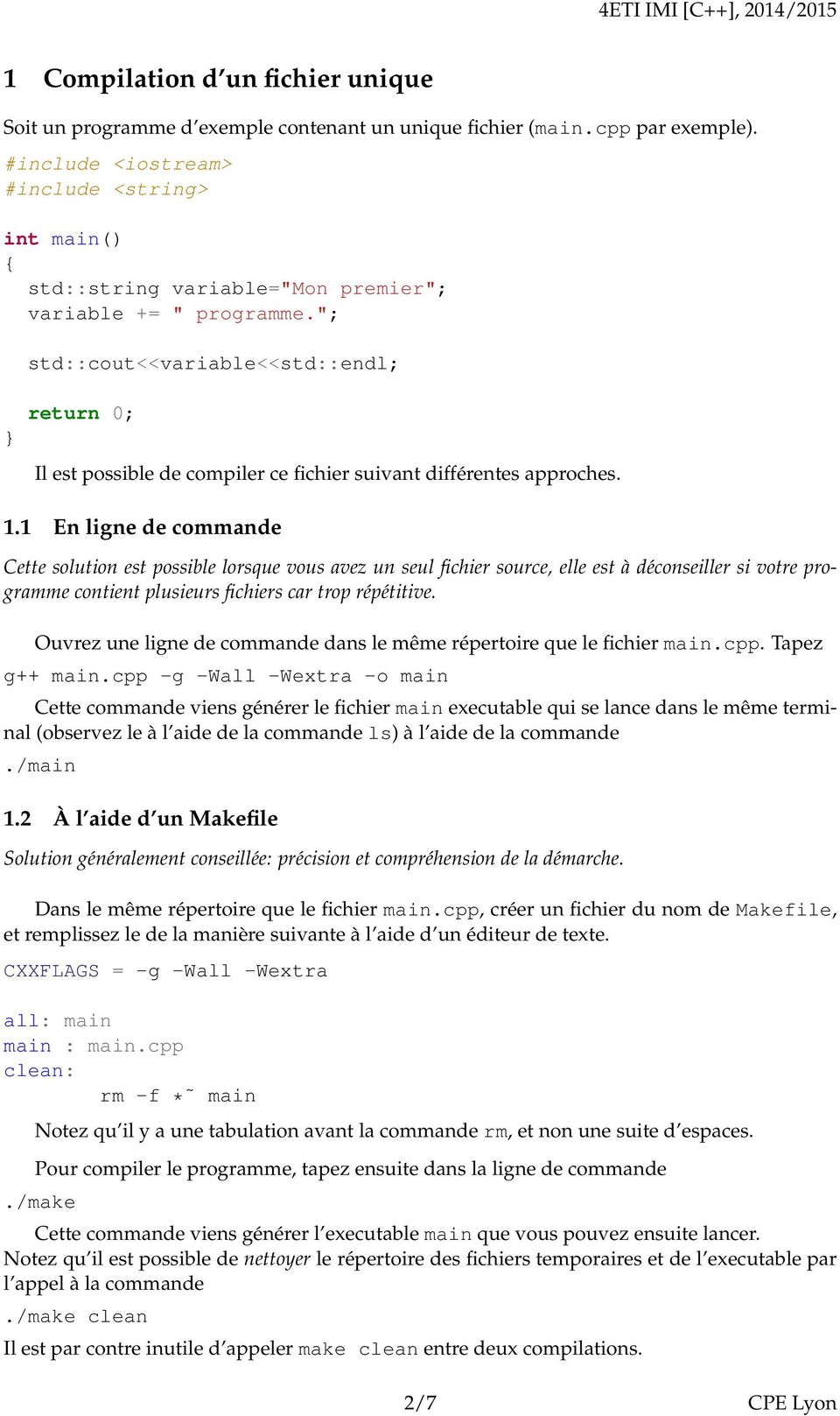 """; std::cout<<variable<<std::endl; } return 0; Il est possible de compiler ce fichier suivant différentes approches. 1."