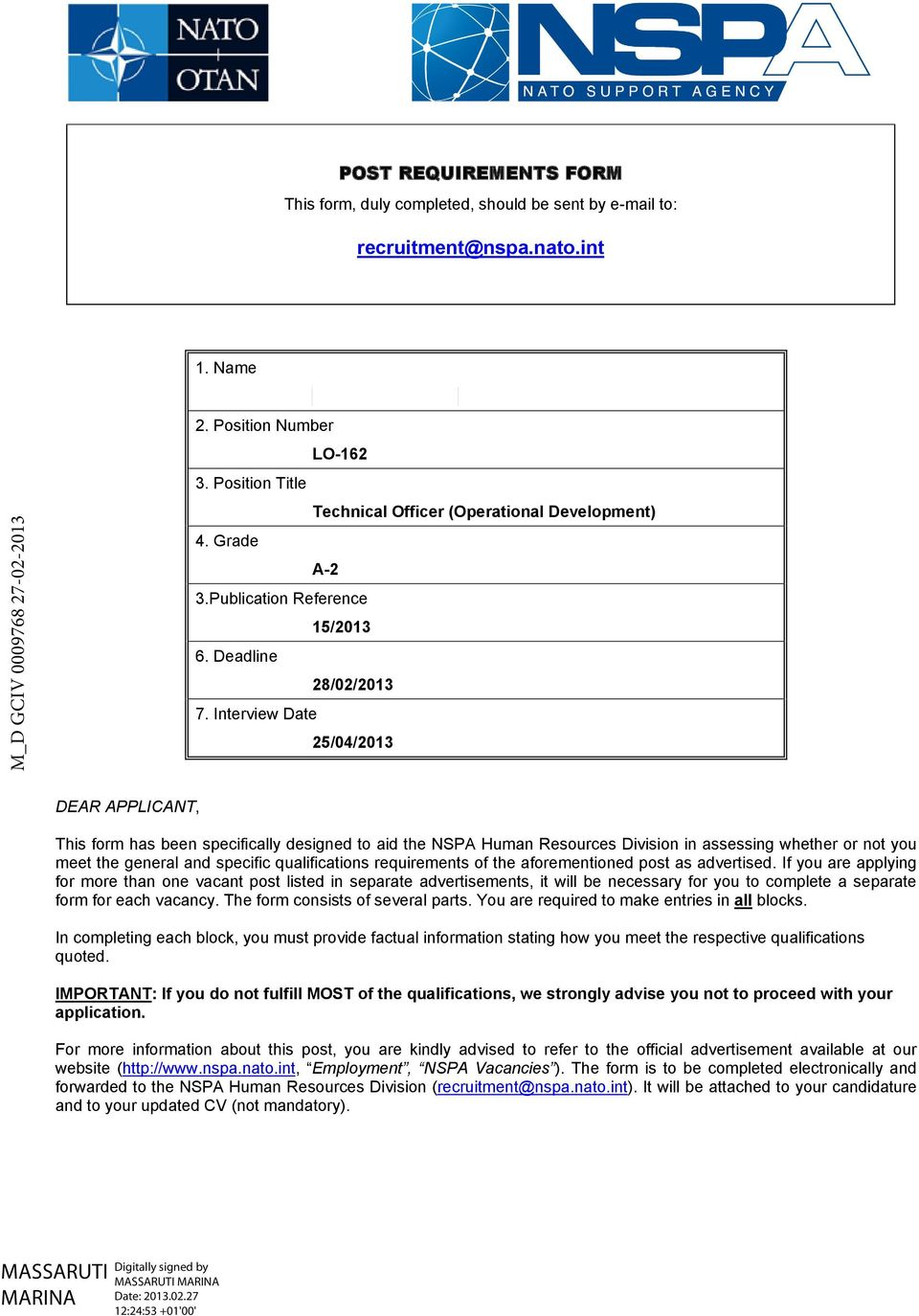 Interview Date 25/04/2013 DEAR APPLICANT, This form has been specifically designed to aid the NSPA Human Resources Division in assessing whether or not you meet the general and specific