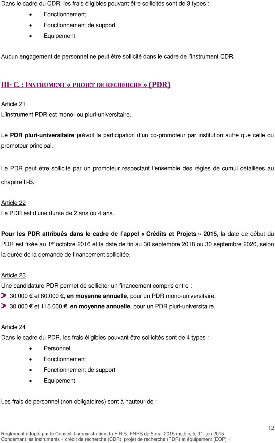 Le PDR pluri-universitaire prévoit la participation d un co-promoteur par institution autre que celle du promoteur principal.