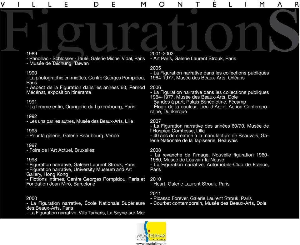 Beaubourg, Vence 1997 - Foire de l Art Actuel, Bruxelles 1998 - Figuration narrative, Galerie Laurent Strouk, Paris - Figuration narrative, University Museum and Art Gallery, Hong Kong - Fictions