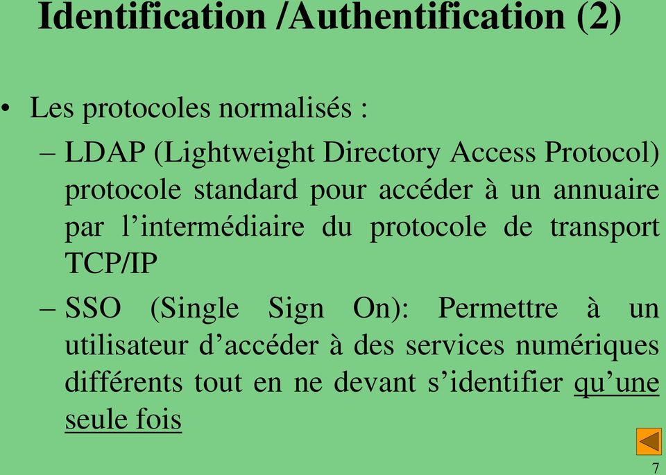 intermédiaire du protocole de transport TCP/IP SSO (Single Sign On): Permettre à un