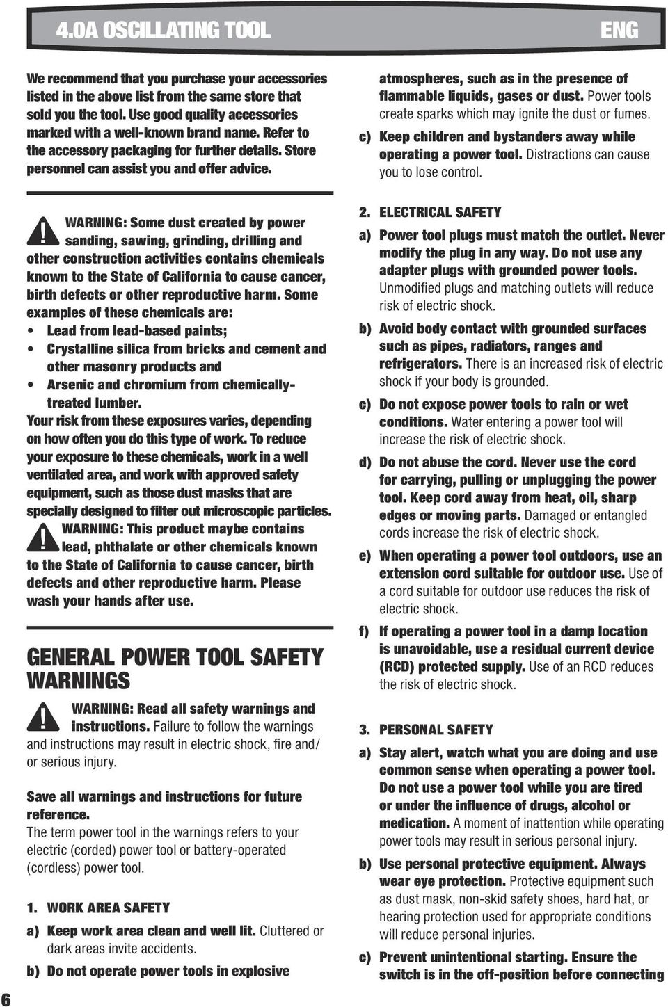 WARNING: Some dust created by power sanding, sawing, grinding, drilling and other construction activities contains chemicals known to the State of California to cause cancer, birth defects or other