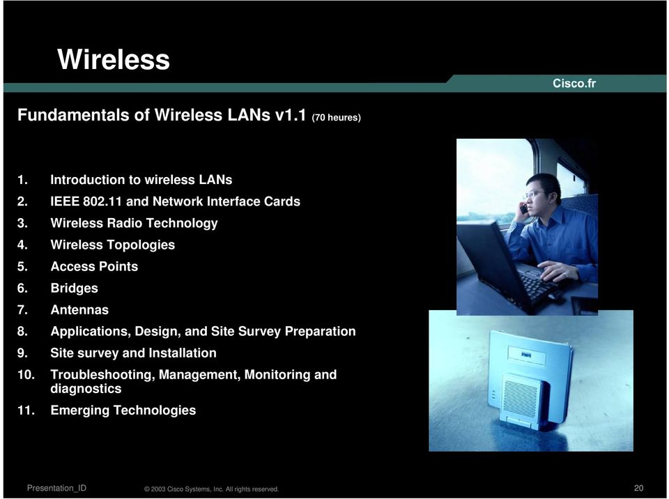 Access Points 6. Bridges 7. Antennas 8. Applications, Design, and Site Survey Preparation 9.
