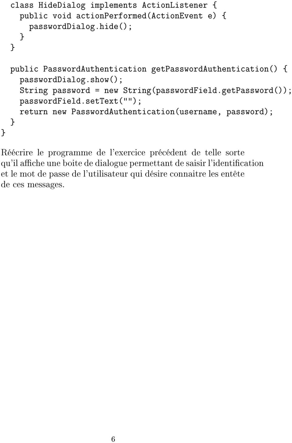getPassword()); passwordfield.