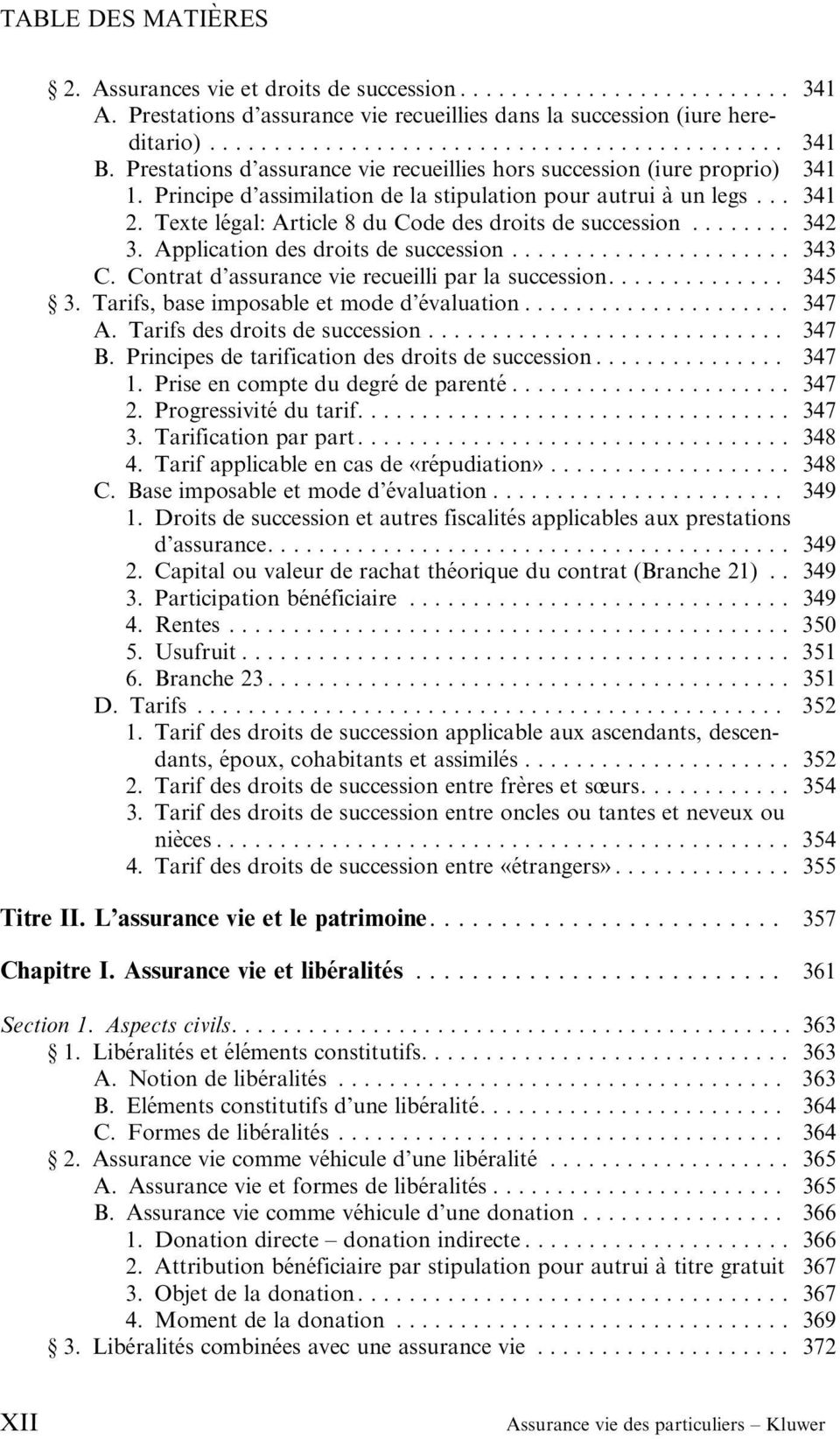 Texte légal: Article 8 du Code des droits de succession...... 342 3. Application des droits de succession..... 343 C. Contrat d assurance vie recueilli par la succession..... 345 3.