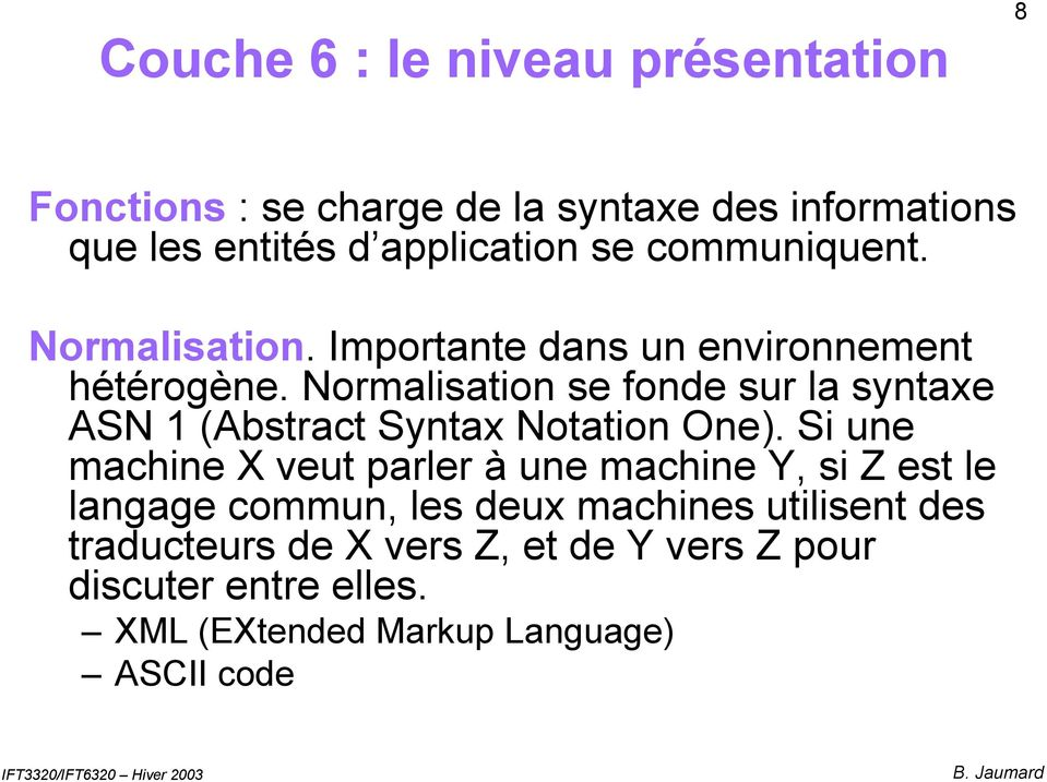 Normalisation se fonde sur la syntaxe ASN 1 (Abstract Syntax Notation One).