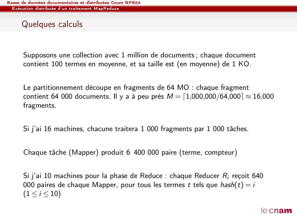 Il y a à peu près M = 1,000,000/64,000 16,000 fragments. Si j ai 16 machines, chacune traitera 1 000 fragments par 1 000 tâches.