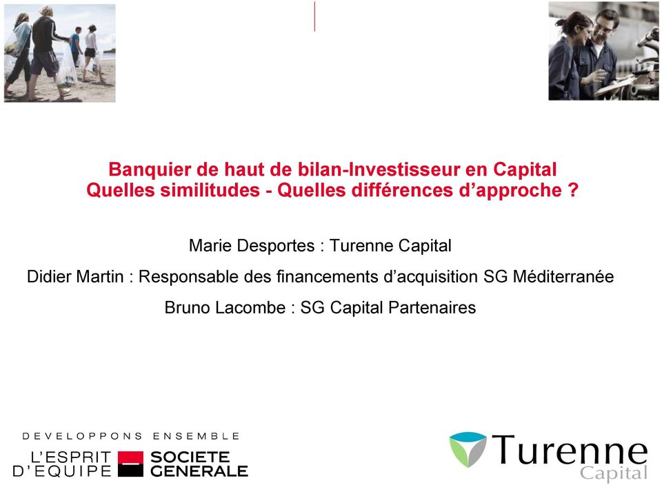 Marie Desportes : Turenne Capital Didier Martin : Responsable