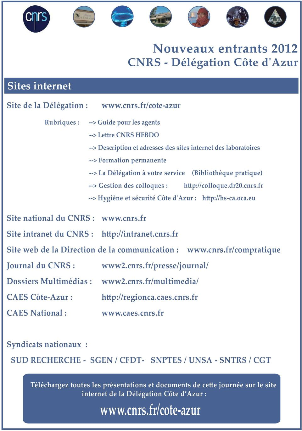 eu Site national du CNRS : www.cnrs.fr Site intranet du CNRS : hp://intranet.cnrs.fr Site web de la Direction de la communication : www.cnrs.fr/compratique Journal du CNRS : Dossiers Multimédias : CAES Côte-Azur : CAES National : www2.