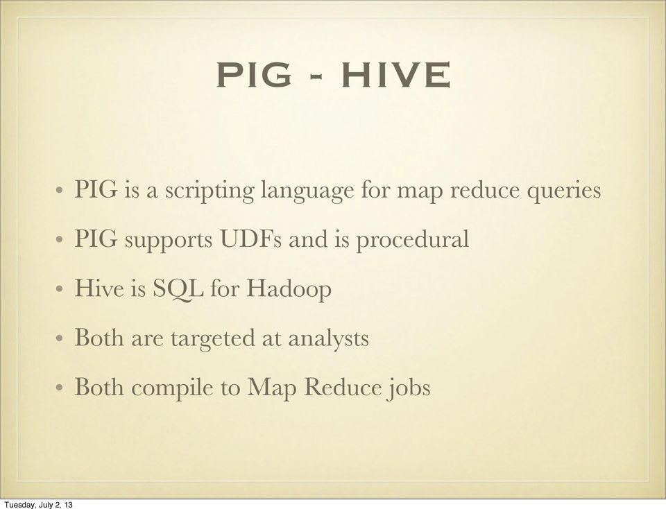 procedural Hive is SQL for Hadoop Both are