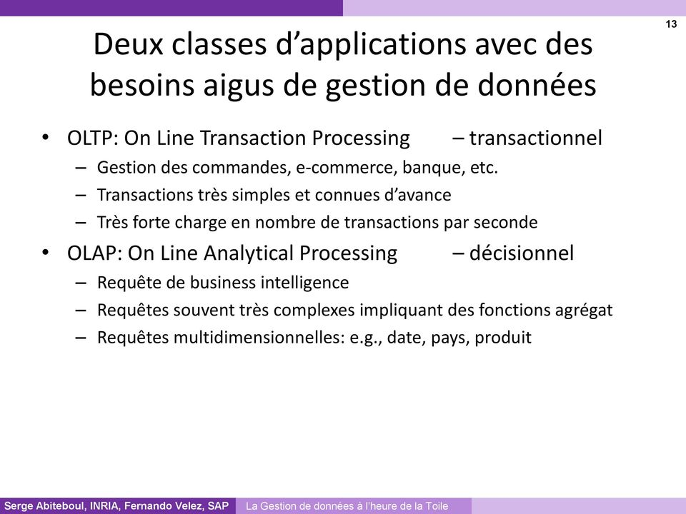 Transactions très simples et connues d avance Très forte charge en nombre de transactions par seconde OLAP: On Line