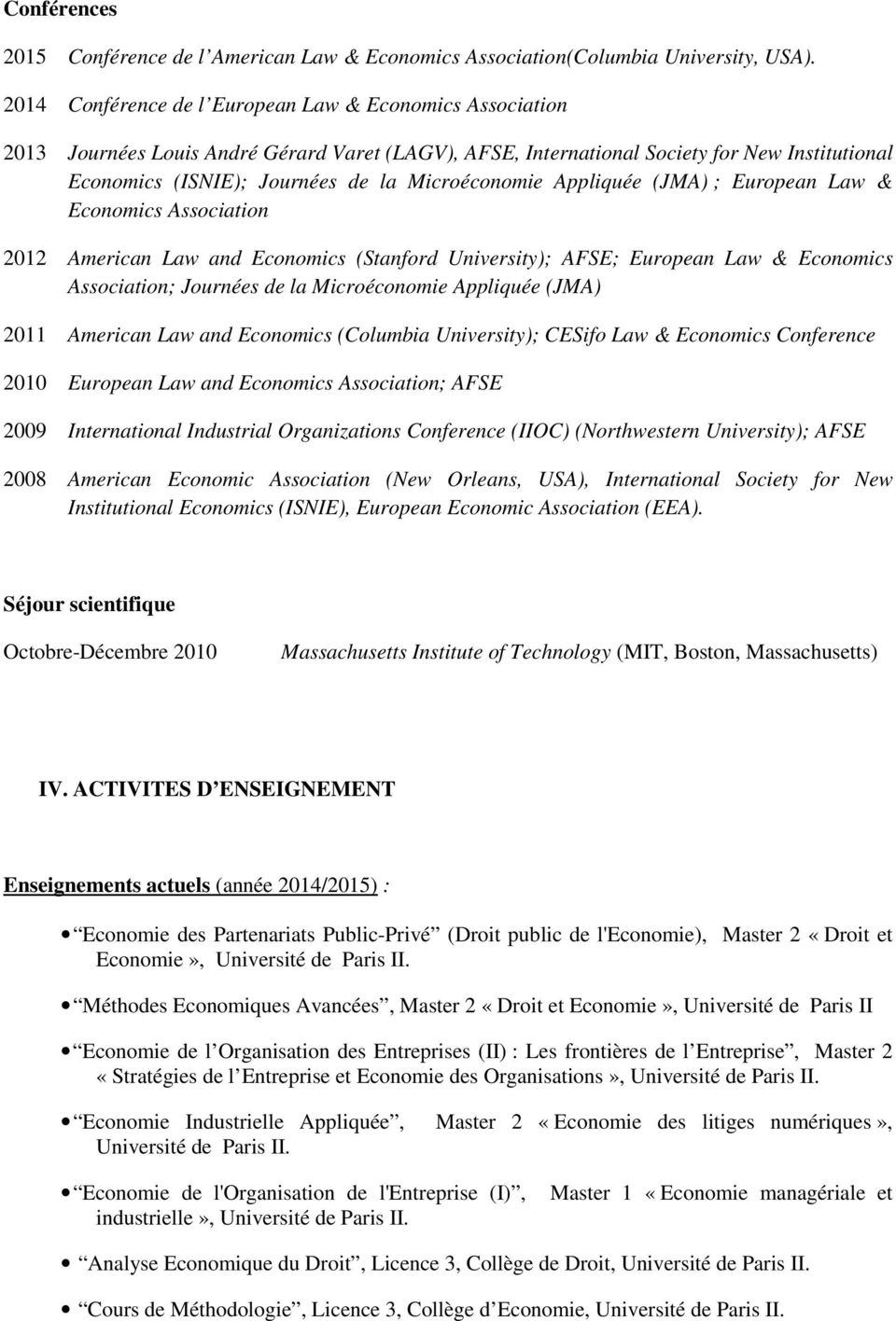Microéconomie Appliquée (JMA) ; European Law & Economics Association 2012 American Law and Economics (Stanford University); AFSE; European Law & Economics Association; Journées de la Microéconomie