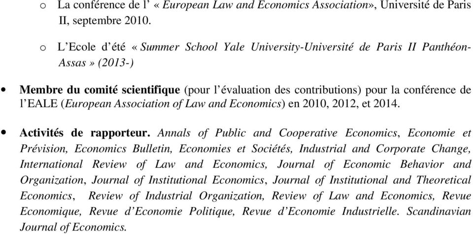 (European Association of Law and Economics) en 2010, 2012, et 2014. Activités de rapporteur.