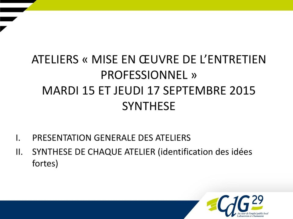 SYNTHESE I. PRESENTATION GENERALE DES ATELIERS II.