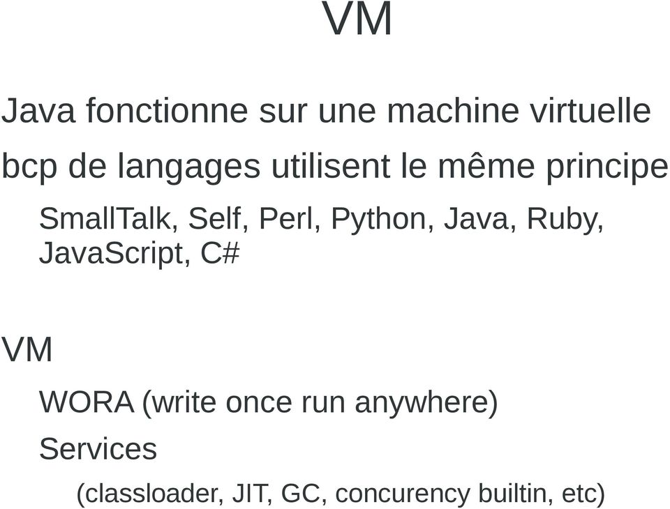Python, Java, Ruby, JavaScript, C# VM WORA (write once run