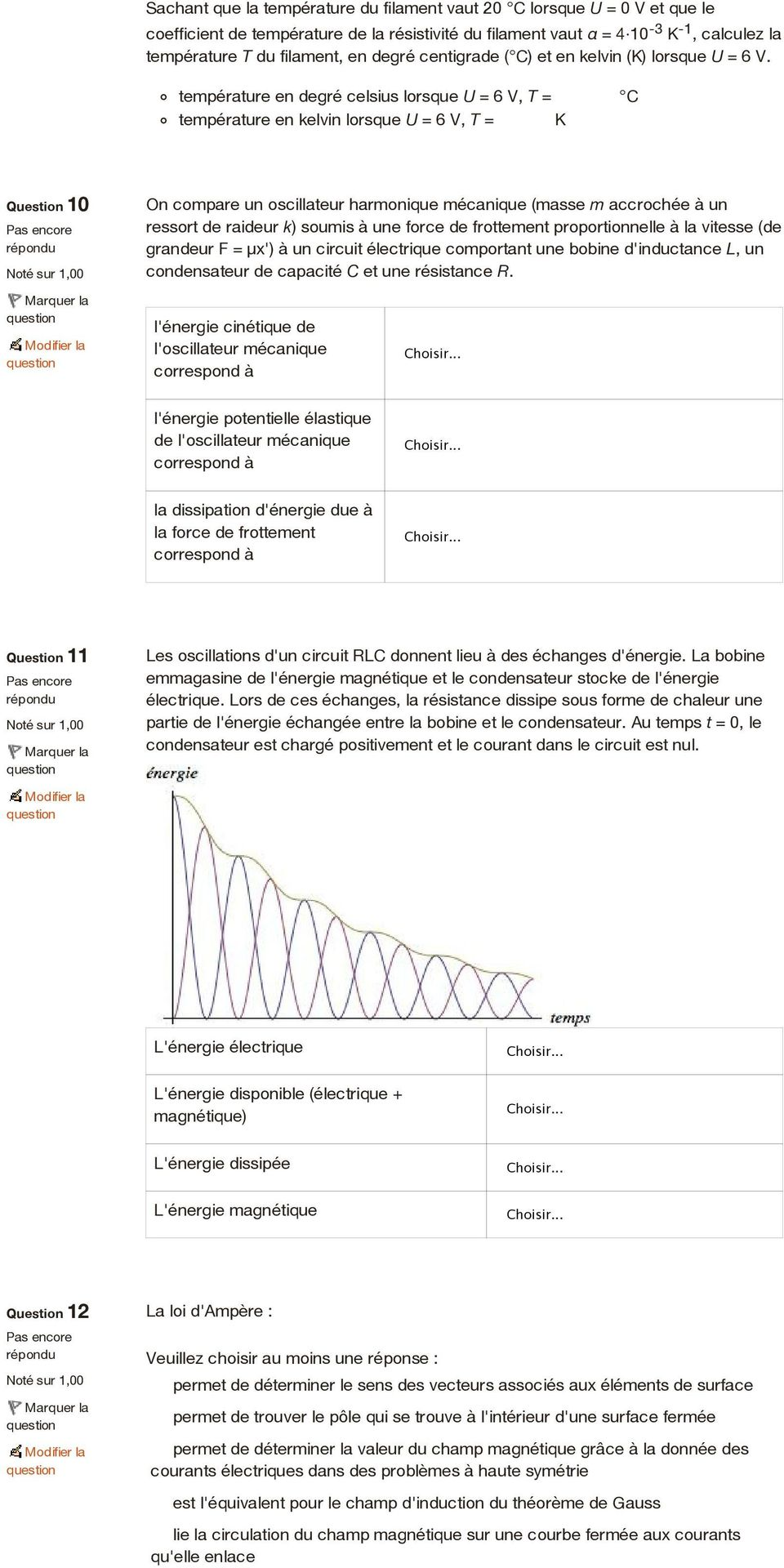 température en degré celsius lorsque U = 6 V, T = C température en kelvin lorsque U = 6 V, T = K Question 10 On compare un oscillateur harmonique mécanique (masse m accrochée à un ressort de raideur