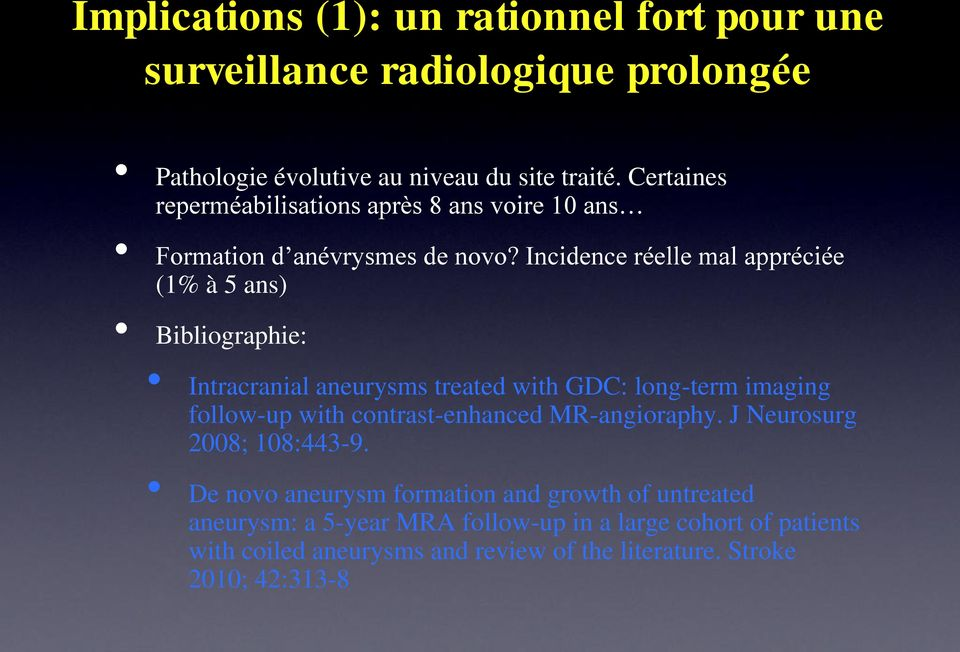 Incidence réelle mal appréciée (1% à 5 ans) Bibliographie: Intracranial aneurysms treated with GDC: long-term imaging follow-up with