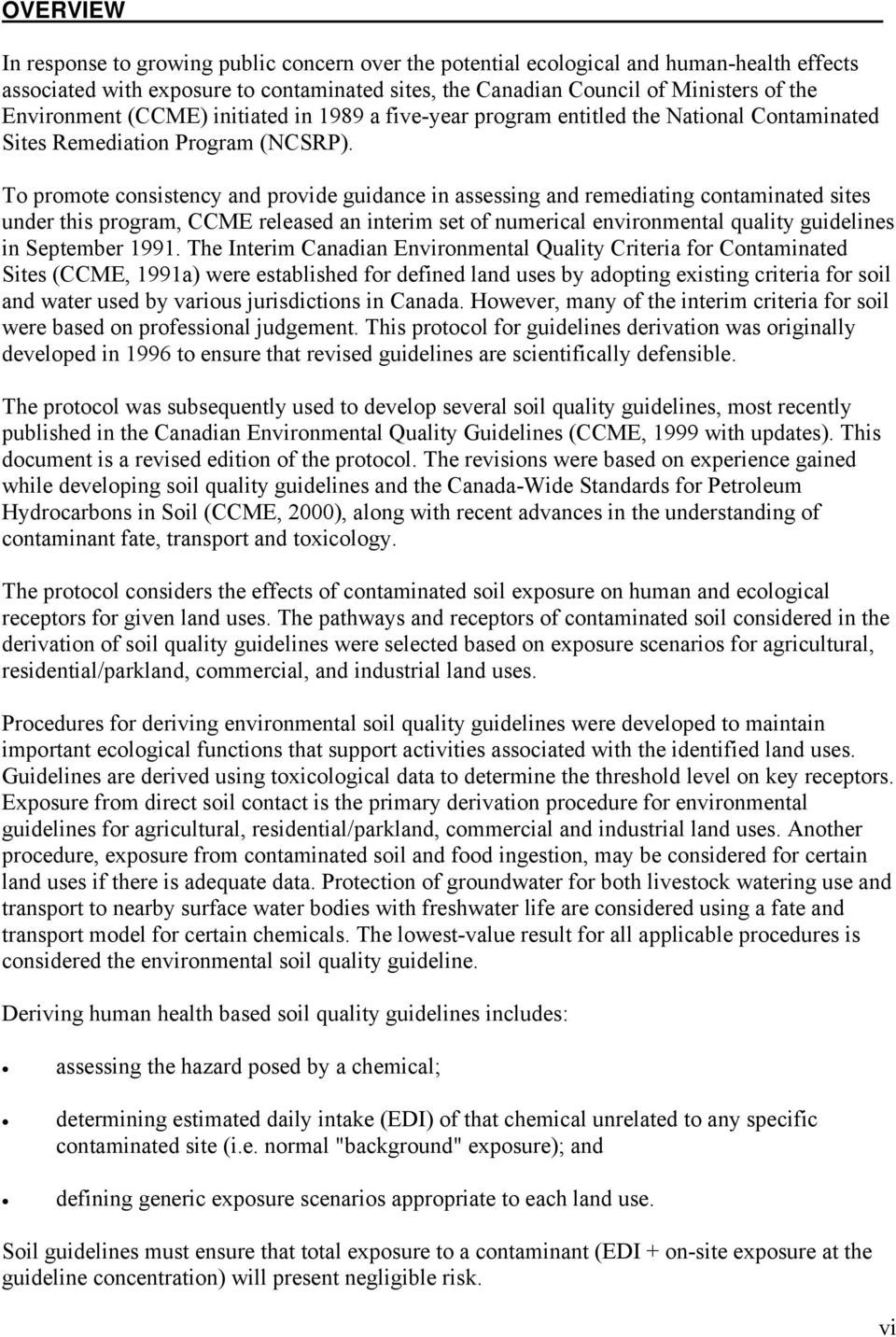 To promote consistency and provide guidance in assessing and remediating contaminated sites under this program, CCME released an interim set of numerical environmental quality guidelines in September