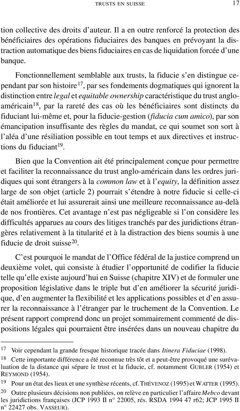 Fonctionnellement semblable aux trusts, la fiducie s en distingue cependant par son histoire 17, par ses fondements dogmatiques qui ignorent la distinction entre legal et equitable ownership