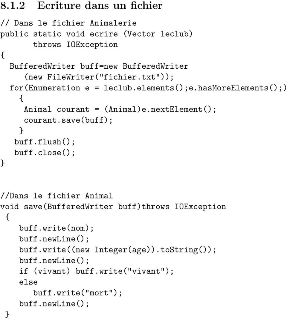 nextElement(); courant.save(buff); buff.flush(); buff.close(); //Dans le fichier Animal void save(bufferedwriter buff)throws IOException buff.