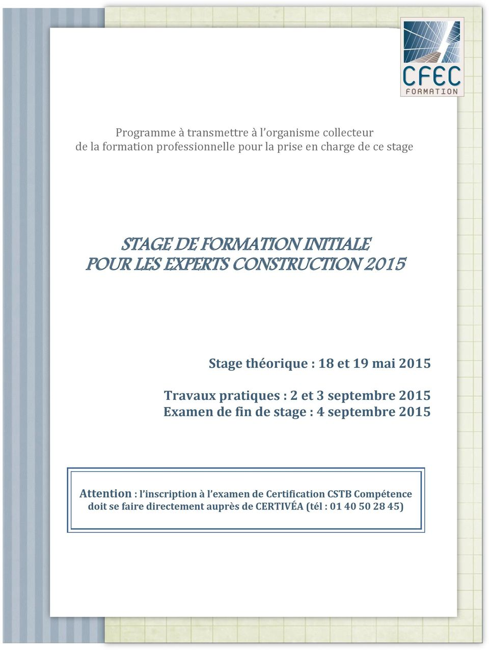 18 et 19 mai 2015 Travaux pratiques : 2 et 3 septembre 2015 Examen de fin de stage : 4 septembre 2015 Attention : l