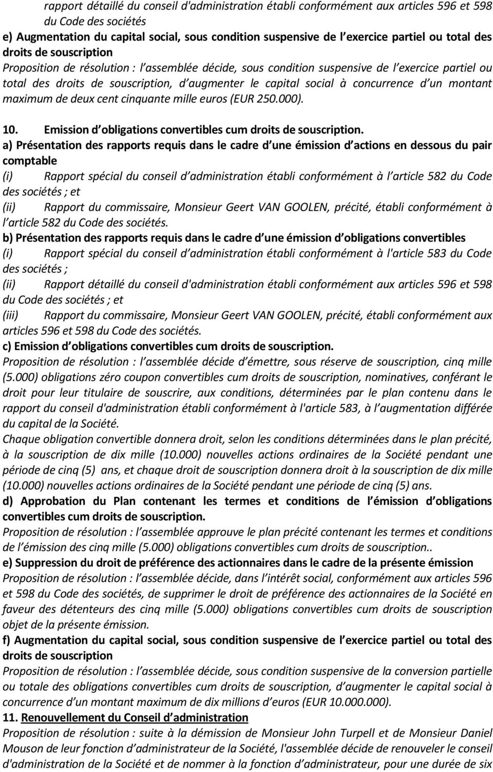 concurrence d un montant maximum de deux cent cinquante mille euros (EUR 250.000). 10. Emission d obligations convertibles cum droits de souscription.