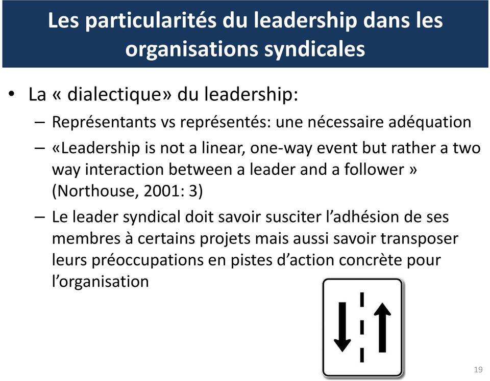 between a leader and a follower» (Northouse, 2001: 3) Le leader syndical doit savoir susciter l adhésion de ses