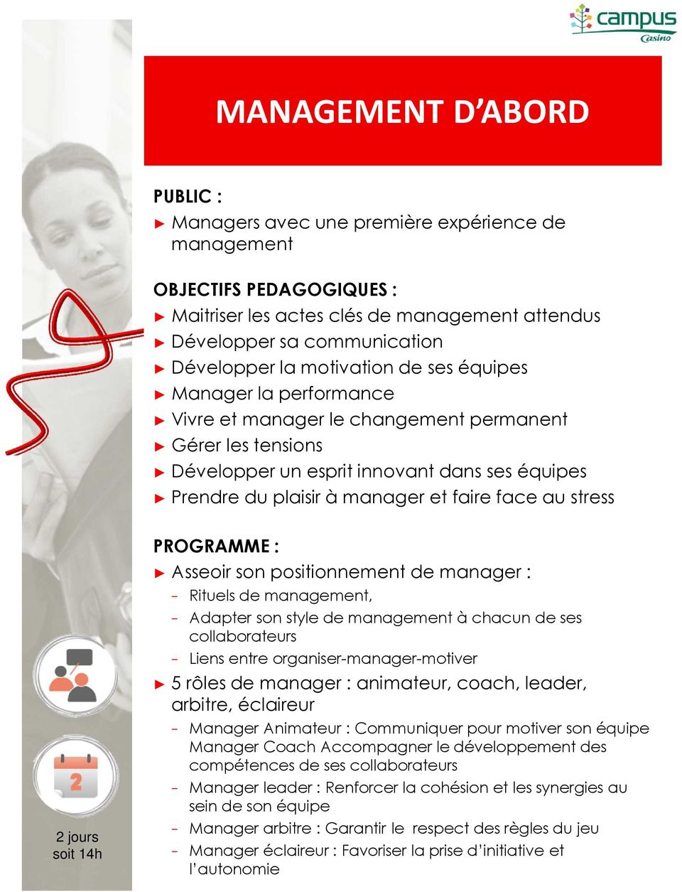 de manager : Rituels de management, Adapter son style de management à chacun de ses collaborateurs Liens entre organiser-manager-motiver 5 rôles de manager : animateur, coach, leader, arbitre,