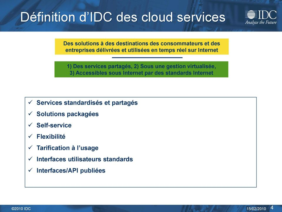 Accessibles sous Internet par des standards Internet Services standardisés et partagés Solutions packagées