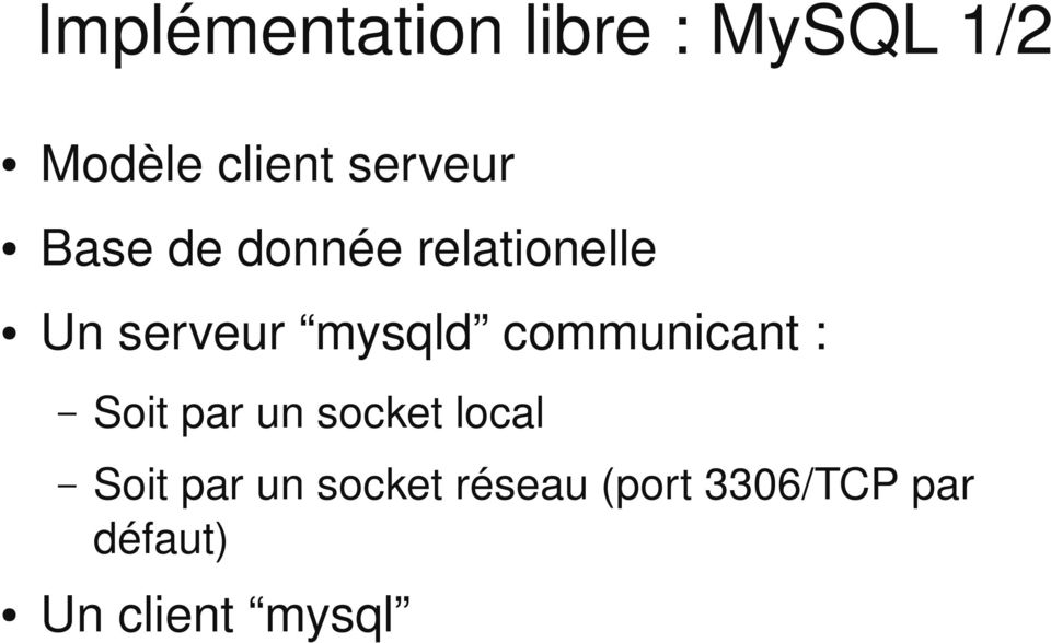 mysqld communicant : Soit par un socket local Soit