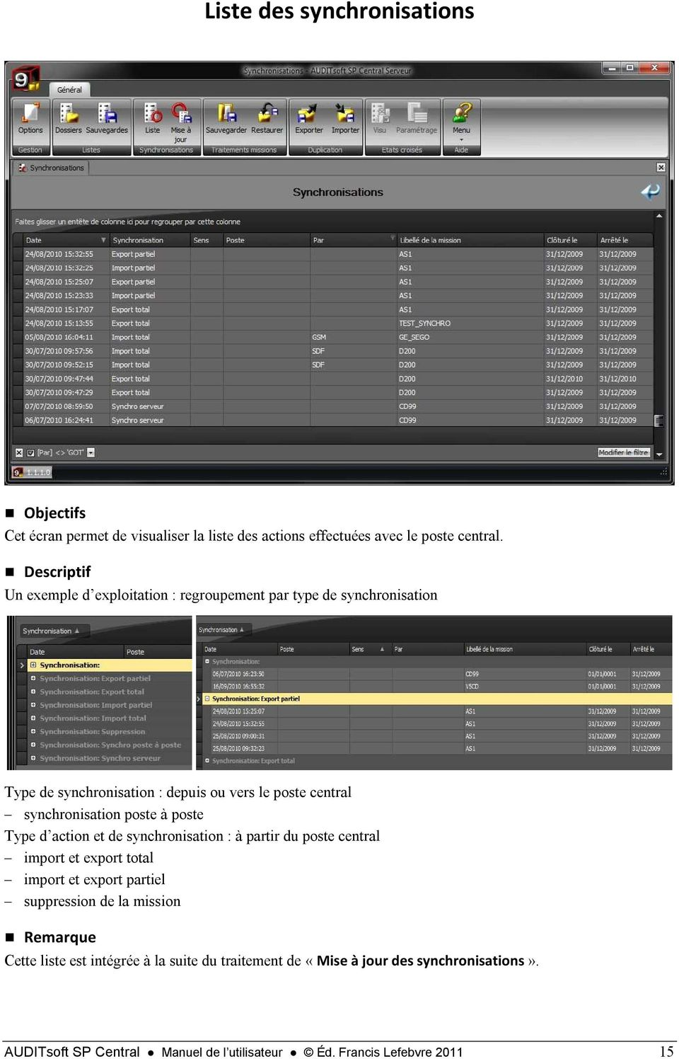 synchronisation poste à poste Type d action et de synchronisation : à partir du poste central import et export total import et export partiel