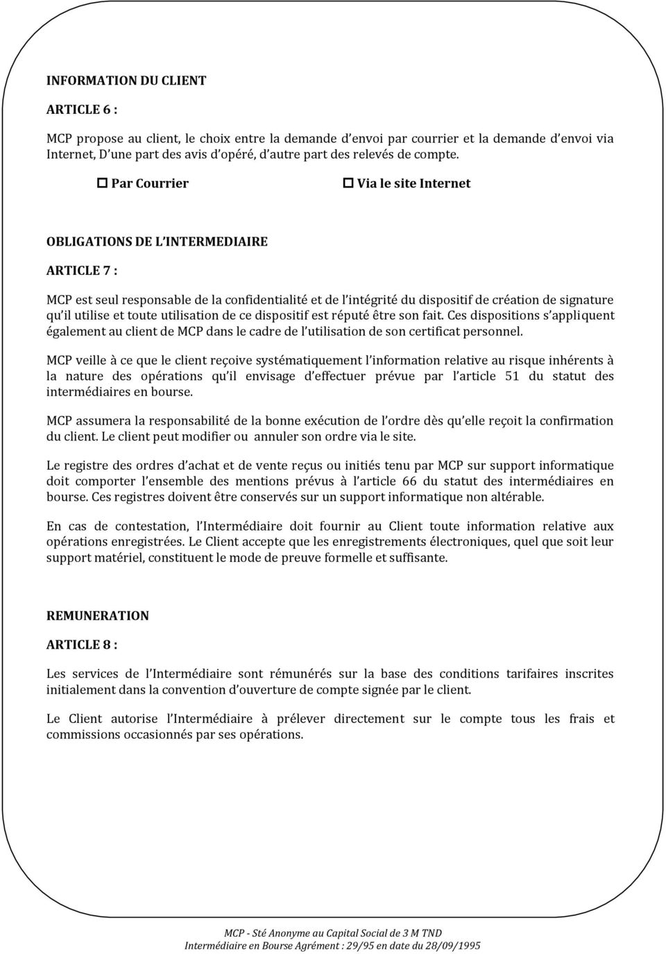 Par Courrier Via le site Internet OBLIGATIONS DE L INTERMEDIAIRE ARTICLE 7 : MCP est seul responsable de la confidentialité et de l intégrité du dispositif de création de signature qu il utilise et